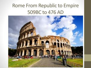 Rome  From Republic to  Empire 509BC to 476 AD