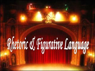 Rhetoric & Figurative Language