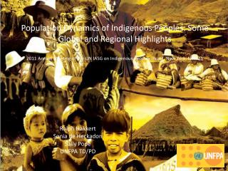 Population Dynamics of Indigenous Peoples: Some Global and Regional Highlights  2011 Annual Meeting of the UN IASG on In
