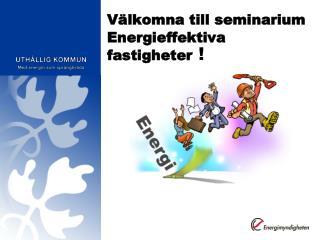 Välkomna till seminarium Energieffektiva fastigheter  !