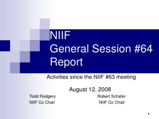 NIIF  	 General Session #64     	 Report Activities since the NIIF #63 meeting