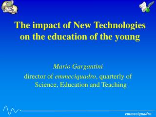 The impact of New Technologies on the education of the young