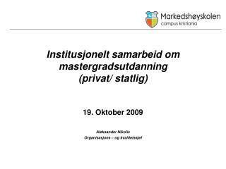 Institusjonelt samarbeid om mastergradsutdanning  (privat/ statlig) 19. Oktober 2009