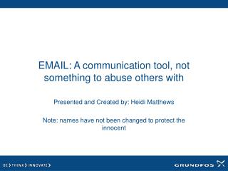 EMAIL: A communication tool, not something to abuse others with