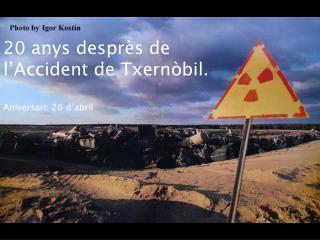 20 anys despr s de  l Accident de Txern bil.  Aniversari: 26 d abril