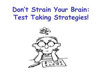 Don't Strain Your Brain: Test Taking Strategies!