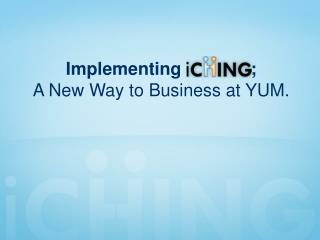 Implementing              ;  A New Way to Business at YUM.