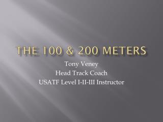 The 100 & 200 Meters