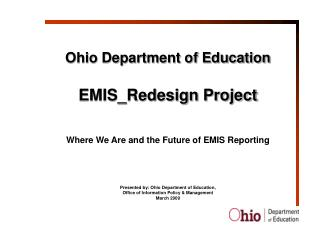 Ohio Department of Education EMIS_Redesign Project Where We Are and the Future of EMIS Reporting