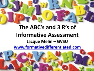 The ABC's and 3 R's of Informative Assessment Jacque Melin – GVSU formativedifferentiated
