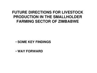 FUTURE DIRECTIONS FOR LIVESTOCK PRODUCTION IN THE SMALLHOLDER FARMING SECTOR OF ZIMBABWE