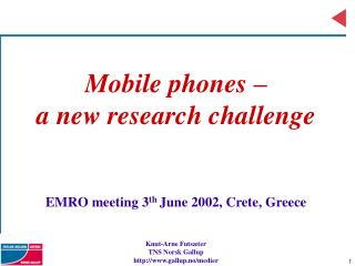Mobile phones –  a new research challenge EMRO meeting 3 th  June 2002, Crete, Greece