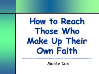 How to Reach Those Who Make Up Their Own Faith