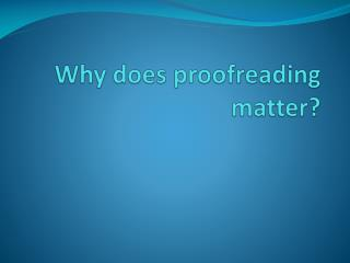 Why does proofreading matter?