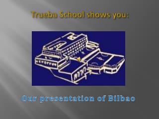 Trueba  School  shows  you :