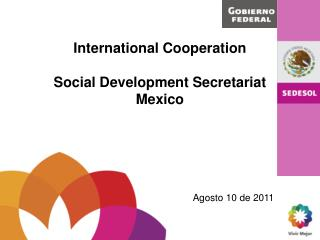 International  Cooperation Social  Development Secretariat Mexico Agosto 10 de 2011