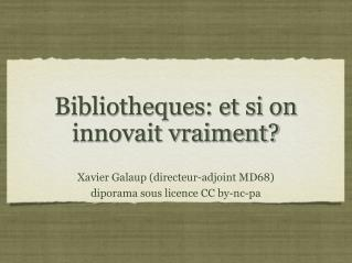 Bibliotheques: et si on innovait vraiment?
