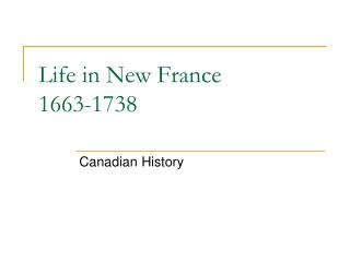 Life in New France 1663-1738