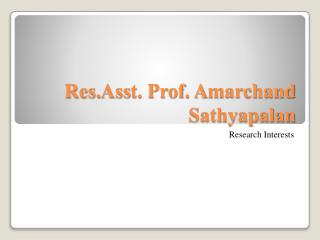 Res. Ass t . Prof.  A marchand Sathyapalan