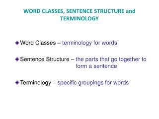 WORD CLASSES, SENTENCE STRUCTURE and TERMINOLOGY