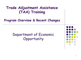 Trade Adjustment Assistance TAA Training  Program Overview  Recent Changes