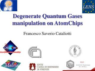 Degenerate Quantum  Gases manipulation  on  AtomChips