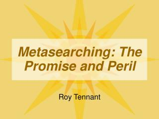 Metasearching: The Promise and Peril