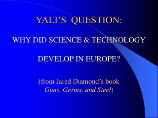 YALI'S  QUESTION: WHY DID SCIENCE & TECHNOLOGY DEVELOP IN EUROPE?