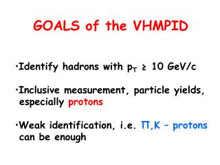Identify hadrons with p T  ≥ 10 GeV/c Inclusive measurement, particle yields,  especially  protons