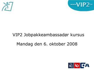 VIP2 Jobpakkeambassadør kursus