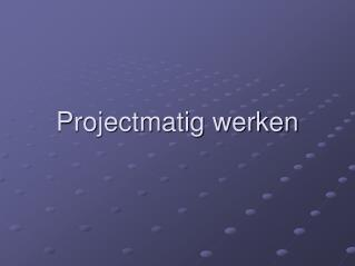 Projectmatig werken
