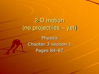 2-D motion  (no projectiles – yet)