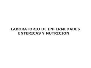 LABORATORIO DE ENFERMEDADES        ENTERICAS Y NUTRICION