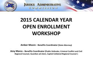 2015 CALENDAR YEAR OPEN ENROLLMENT WORKSHOP Amber Moore -  Benefits Coordinator ( State Attorney)