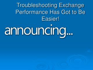 Troubleshooting Exchange Performance Has Got to Be Easier!