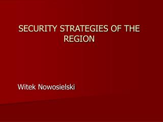 SECURITY STRATEGIES OF THE REGION
