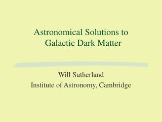 Astronomical Solutions to   Galactic Dark Matter