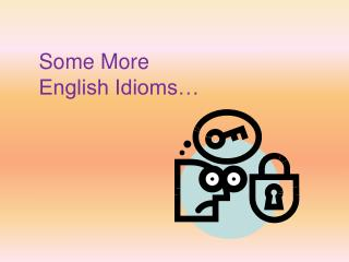 Some More English Idioms…