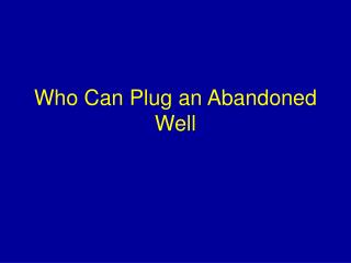 Who Can Plug an Abandoned Well