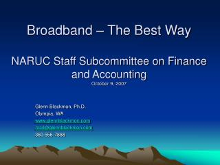 Broadband – The Best Way NARUC Staff Subcommittee on Finance and Accounting October 9, 2007