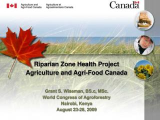 Riparian Zone Health Project Agriculture and Agri-Food Canada Grant S. Wiseman, BS.c, MSc.