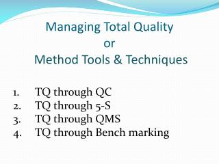 Managing Total Quality or  Method Tools  Techniques