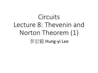 Circuits  Lecture 8:  Thevenin  and Norton Theorem (1)