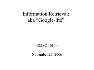 "Information Retrieval: aka ""Google-lite"""