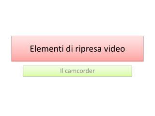 Elementi di ripresa video