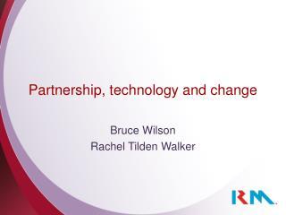Partnership, technology and change