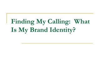 Finding My Calling:  What Is My Brand Identity?