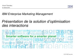 IBM Enterprise Marketing Management Présentation de la solution d'optimisation des interactions