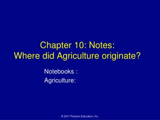 Chapter 10: Notes: Where did Agriculture originate?