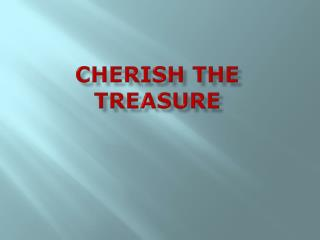 CHERISH THE TREASURE
